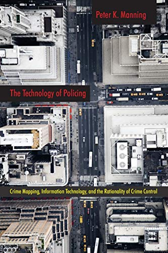 9780814761366: The Technology of Policing: Crime Mapping, Information Technology, and the Rationality of Crime Control (New Perspectives in Crime, Deviance, and Law)
