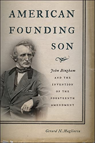 9780814761458: American Founding Son: John Bingham and the Invention of the Fourteenth Amendment