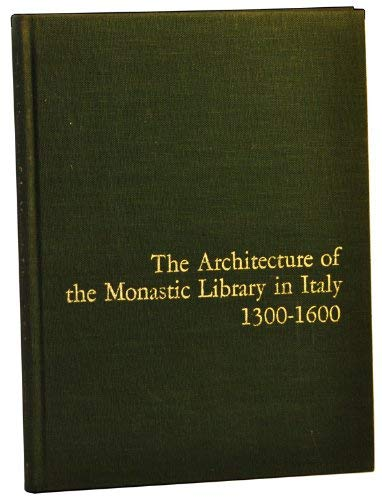 The Architecture of the Monastic Library in Italy 1300-1600: O' Gorman. James F.