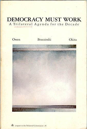 Democracy Must Work: A Trilateral Agenda for the Decade (The Triangle Papers, 28) (0814761615) by Owen, David; Brzezinski, Zbigniew K.; Okita, Saburo
