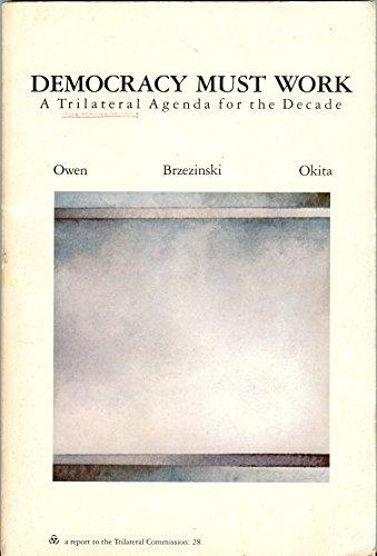 Democracy Must Work: A Trilateral Agenda for the Decade (The Triangle Papers, 28) (0814761615) by David Owen; Zbigniew K. Brzezinski; Saburo Okita