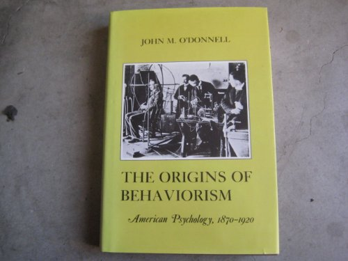 9780814761625: The Origins of Behaviorism: American Psychology, 1870-1920 (The American social experience series)