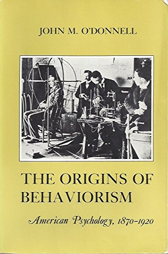 9780814761656: The Origins of Behaviorism: American Psychology, 1870-1920 (American Social Experience Series)