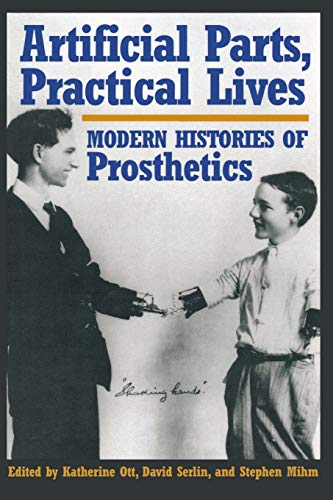 9780814761984: Artificial Parts, Practical Lives: Modern Histories of Prosthetics