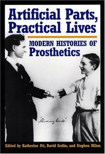 9780814762431: Artificial Parts, Practical Lives: Modern Histories of Prosthetics