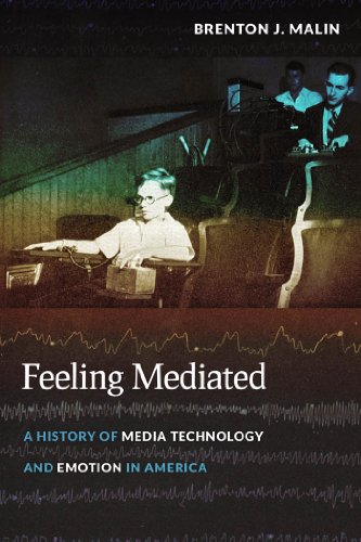 Feeling Mediated: A History of Media Technology and Emotion in America (Hardback): Brenton J. Malin