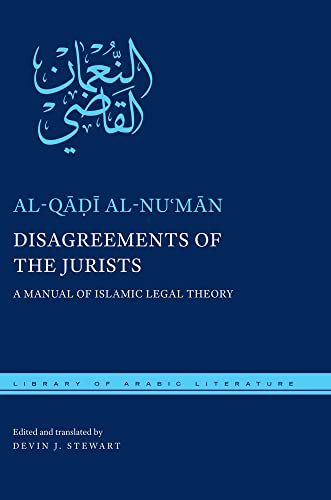 Disagreements of the Jurists: A Manual of Islamic Legal Theory (Library of Arabic Literature): ...