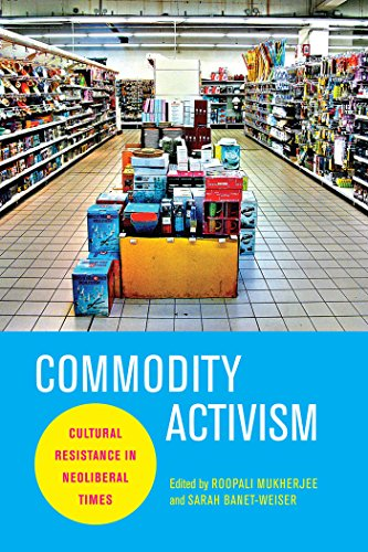 9780814764008: Commodity Activism: Cultural Resistance in Neoliberal Times (Critical Cultural Communication)