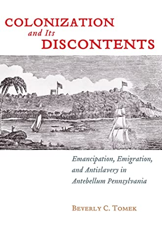 Colonization and Its Discontents: Emancipation, Emigration, and Antislavery in Antebellum ...