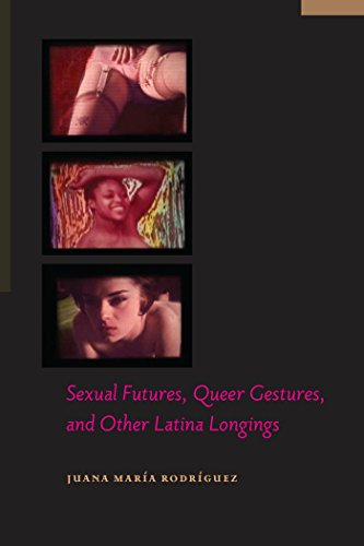 9780814764923: Sexual Futures, Queer Gestures, and Other Latina Longings (Sexual Cultures)