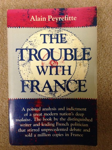 The Trouble with France (New York University studies in French culture and civilization): ...