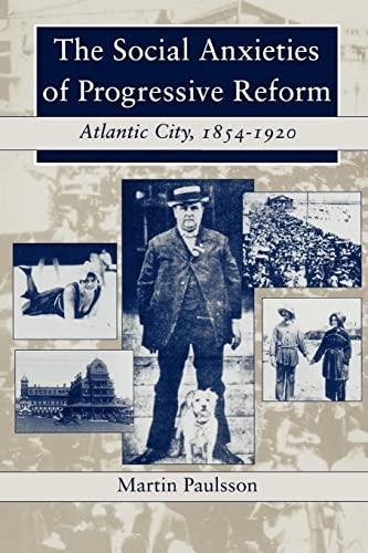 The Social Anxieties of Progressive Reform: Atlantic City, 1854-1920: Paulsson, Martin