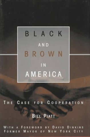 Black and Brown in America: The Case for Cooperation: Piatt, Bill