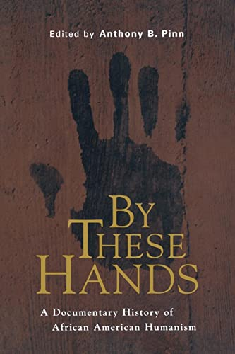 9780814766729: By These Hands: A Documentary History of African American Humanism