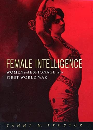 9780814766934: Female Intelligence: Women and Espionage in the First World War