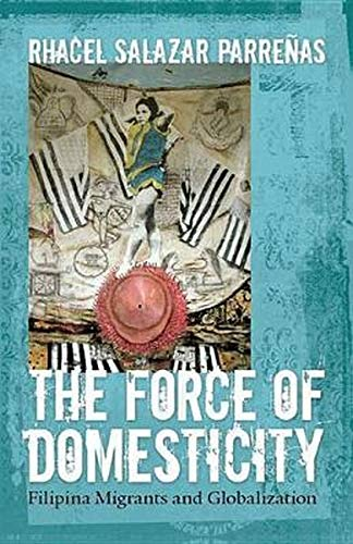 9780814767344: The Force of Domesticity: Filipina Migrants and Globalization