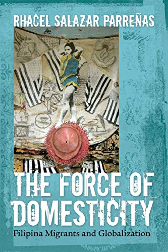 9780814767351: The Force of Domesticity: Filipina Migrants and Globalization