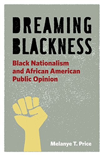 Dreaming Blackness: Black Nationalism and African American Public Opinion: Price, Melanye