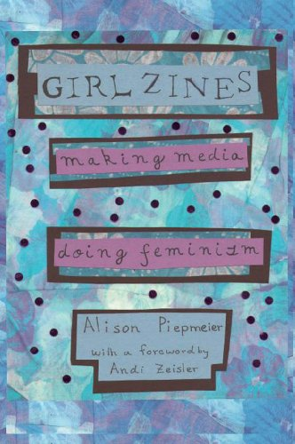 9780814767511: Girl Zines: Making Media, Doing Feminism