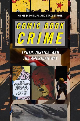 Comic Book Crime: Truth, Justice, and the American Way: Nickie D. Phillips