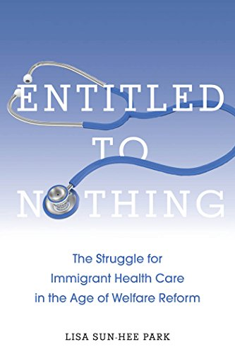 Entitled to Nothing: The Struggle for Immigrant Health Care in the Age of Welfare Reform (Nation of...