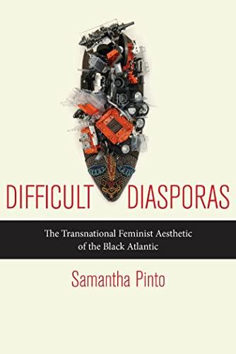 Difficult Diasporas: The Transnational Feminist Aesthetic of the Black Atlantic (American ...