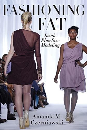 Fashioning Fat: Inside Plus-Size Modeling (Hardback): Amanda M. Czerniawski