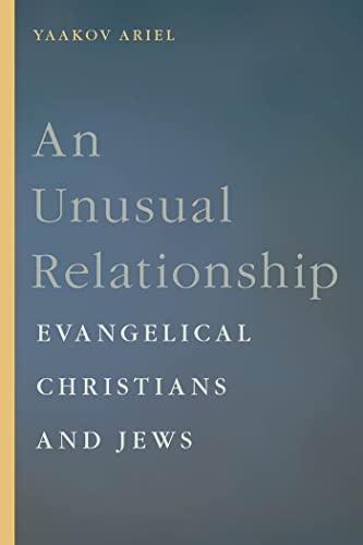An Unusual Relationship: Evangelical Christians and Jews (Goldstein-Goren Series in American Jewish...