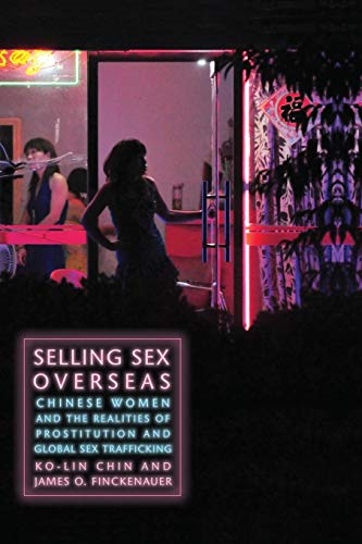 9780814772584: Selling Sex Overseas: Chinese Women and the Realities of Prostitution and Global Sex Trafficking