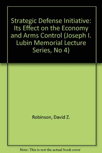 9780814774045: The Strategic Defense Initiative: Its Effect on the Economy and Arms Control (Joseph I. Lubin Memorial Lecture Series, No 4)