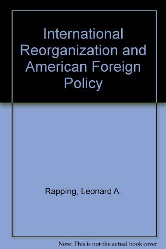 International Reorganization and American Economic Policy: Rapping, Leonard A.