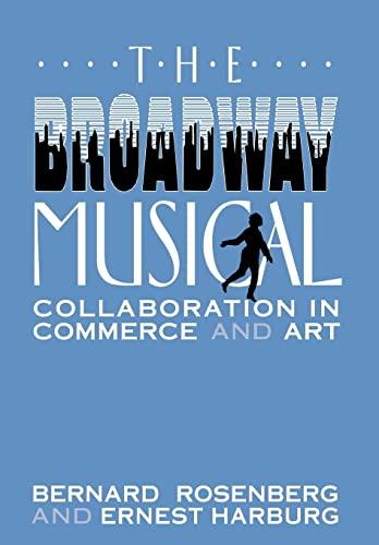 The Broadway Musical: Collaboration in Commerce and Art: Rosenberg, Bernard; Harburg, Ernest