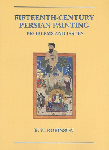 Fifteenth-Century Persian Painting: Problems and Issues (Hagop Kevorkian Series on Near Eastern Art...