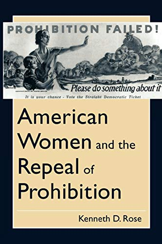 American Women and the Repeal of Prohibition (The American Social Experience): Rose, Kenneth