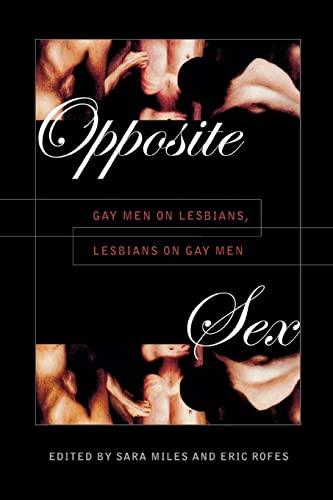 9780814774762: Opposite Sex: Gay Men on Lesbians, Lesbians on Gay Men