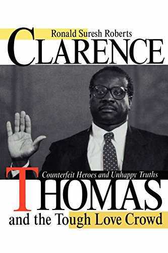 Clarence Thomas and the Tough Love Crowd: Counterfeit Heroes and Unhappy Truths: Roberts, Ronald ...