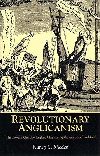 Revolutionary Anglicanism: The Colonial Church of England Clergy During the American Revolution: ...