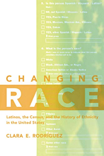 9780814775479: Changing Race: Latinos, the Census and the History of Ethnicity (Critical America)