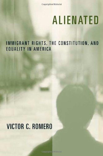9780814775684: Alienated: Immigrant Rights, the Constitution, and Equality in America (Critical America)