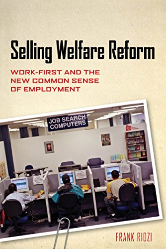 Selling Welfare Reform: Work-First and the New Common Sense of Employment (Hardcover)