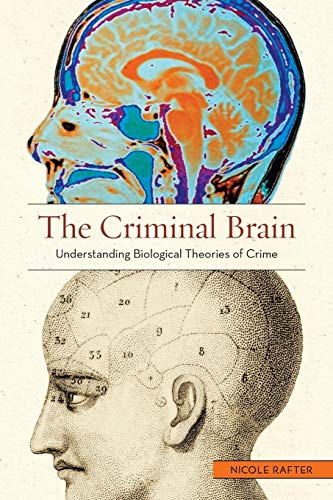 The Criminal Brain: Understanding Biological Theories of Crime: Rafter, Nicole