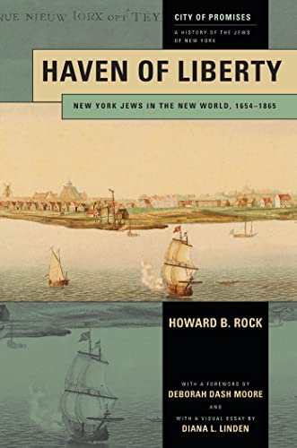 Haven of Liberty: New York Jews in the New World, 1654-1865 (City of Promises): Rock, Howard B.