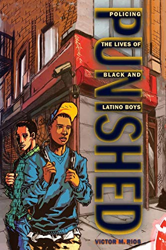Punished: Policing the Lives of Black and Latino Boys (New Perspectives in Crime, Deviance, and Law...