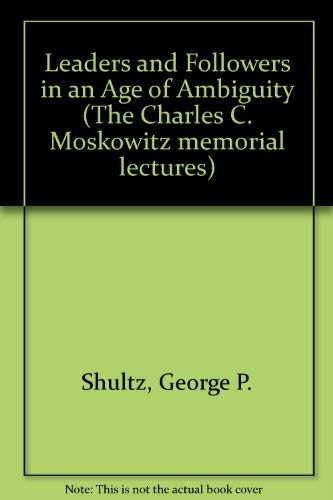 9780814777657: Leaders and Followers in an Age of Ambiguity (The Charles C. Moskowitz Memorial Lectures)