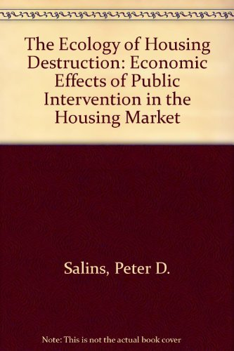 9780814778111: The Ecology of Housing Destruction: Economic Effects of Public Intervention in the Housing Market