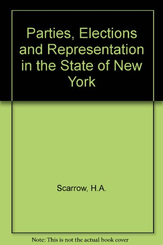 Parties, Elections, and Representation in the State of New York: Scarrow, Howard A.