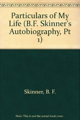 9780814778432: Particulars of My Life (B.F. Skinner's Autobiography, Pt 1)