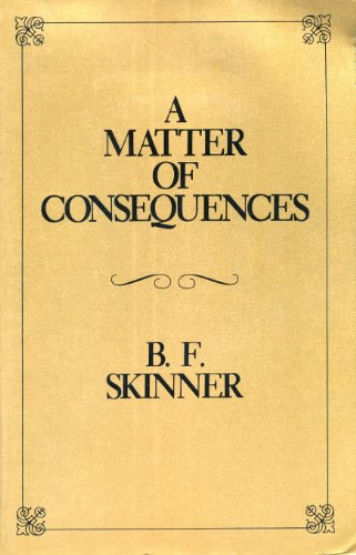 A Matter of Consequences (B.F. Skinner's Autobiography, Pt 3): Skinner, B. F.
