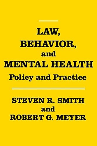 Law, Behavior, and Mental Health: Policy and Practice: Smith, Steven R.; Meyer, Robert