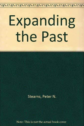 Expanding the Past: A Reader in Social History Essays from the Journal of Social History: Stearns, ...